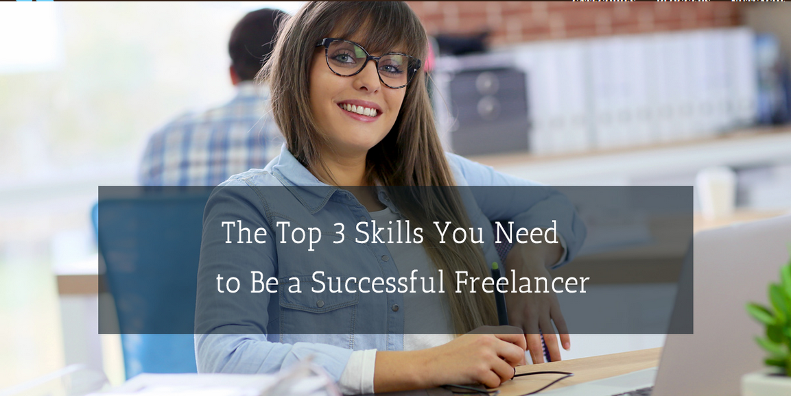 The Top 3 Skills You Need to Be a Successful Freelancer